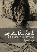Ignite The Soul: The Art Of Figure Drawing