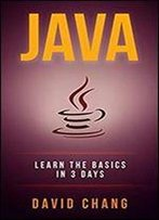 Java: Learn Java In 3 Days! (David Chang - Programming )