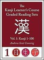 Kanji Learner's Course Graded Reading Sets Vol. 1 (Early Access Edition/Beta): Kanji 1-100
