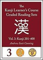 Kanji Learner's Course Graded Reading Sets Vol. 3 (Early Access Edition/Beta): Kanji 201-400