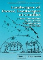 Landscapes Of Power, Landscapes Of Conflict - State Formation In The South Scandinavian Iron Age (Fundamental Issues In Archaeology)