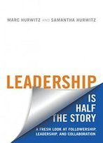 Leadership Is Half The Story: A Fresh Look At Followership, Leadership, And Collaboration (Rotman-Utp Publishing)