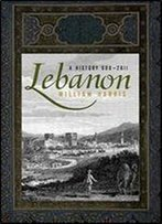 Lebanon: A History, 600 - 2011 (Studies In Middle Eastern History)