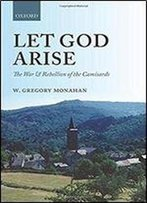 Let God Arise: The War And Rebellion Of The Camisards