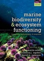 Marine Biodiversity And Ecosystem Functioning: Frameworks, Methodologies, And Integration