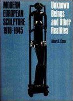 Modern European Sculpture, 1918-1945, Unknown Beings And Other Realities: Unknown Beings And Other Realities