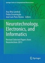 Neurotechnology, Electronics, And Informatics: Revised Selected Papers From Neurotechnix 2013 (Springer Series In Computational Neuroscience)