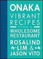 Onaka: Vibrant Recipes From A Wholesome Restaurant.