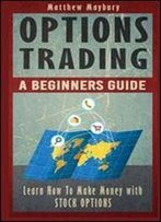 Options Trading: A Beginner's Guide To Options Trading (Volume 1)