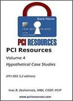 Pci Resources Volume 4 Hypothetical Case Studies (Pci Dss 3.2 Edition): From Jane's Flower Attic To Jane's Flower Emporium