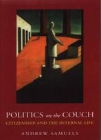 Politics On The Couch: Citizenship And The Internal Life