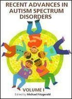 Recent Advances In Autism Spectrum Disorders, Volume I