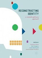 Reconstructing Identity: A Transdisciplinary Approach