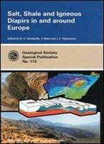 Salt, Shale And Igneous Diapirs In And Around Europe (Geological Society Special Publication) (Geological Society Of London Special Publications)