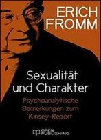 Sexualitat Und Charakter. Psychoanalytische Bemerkungen Zum Kinsey-Report: Sex And Character. The Kinsey-Report Viewed From The Standpoint Of Psychoanalysis (German Edition)
