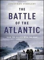 The Battle Of The Atlantic- How The Allies Won The War