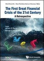 The First Great Financial Crisis Of The 21st Century: A Retrospective (World Scientific-Now Publishers Series In Business)