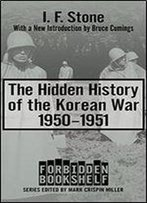 The Hidden History Of The Korean War: 1950-1951 (Forbidden Bookshelf)