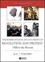 The International Encyclopedia Of Revolution And Protest, 8 Volume Set: 1500 To The Present