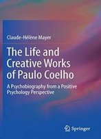 The Life And Creative Works Of Paulo Coelho: A Psychobiography From A Positive Psychology Perspective