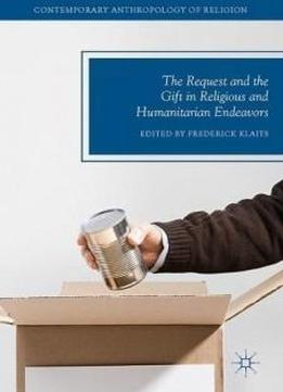 The Request and the Gift in Religious and Humanitarian Endeavors (Contemporary Anthropology of Religion)