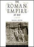 The Roman Empire At Bay, Ad 180395 (The Routledge History Of The Ancient World)