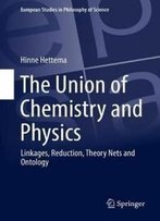 The Union Of Chemistry And Physics: Linkages, Reduction, Theory Nets And Ontology (European Studies In Philosophy Of Science)