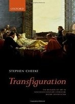 Transfiguration: The Religion Of Art In Nineteenth-Century Literature (Before Aestheticism)