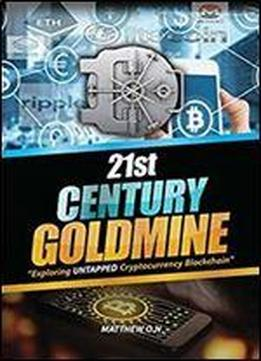 21st Century Untapped Goldmine Of - Exploiting Untapped Cryptocurrency - Blockchain: Bitcoin- Altcoin Cryptocurrency