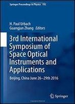 3rd International Symposium Of Space Optical Instruments And Applications: Beijing, China June 26 - 29th 2016 (Springer Proceedings In Physics)