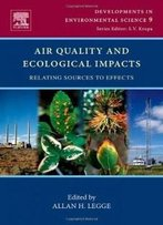 Air Quality And Ecological Impacts, Volume 9: Relating Sources To Effects (Developments In Environmental Science)