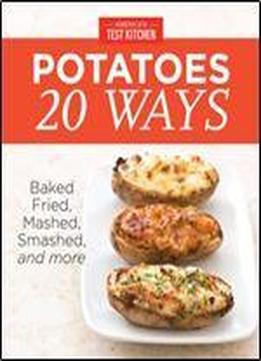 America S Test Kitchen Potatoes 20 Ways Baked Fried