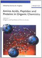 Amino Acids, Peptides And Proteins In Organic Chemistry, Origins And Synthesis Of Amino Acids (Amino Acids, Peptides And Proteins In Organic Chemistry (Vch)) (Volume 1)