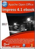 Apache Open Office Impress 4.1 Ebook: Introduction To Open Office Impress Presentation Application