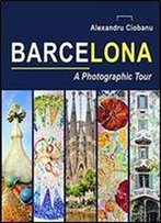 Barcelona A Photographic Tour (Photographic Tours) (Volume 2)