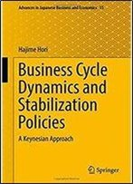 Business Cycle Dynamics And Stabilization Policies: A Keynesian Approach (Advances In Japanese Business And Economics)
