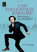 Can Tocqueville Karaoke? Global Contrasts Of Citizen Participation, The Arts And Development (Research In Urban Policy)