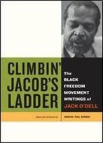 Climbin Jacobs Ladder: The Black Freedom Movement Writings Of Jack Odell