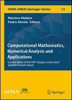 Computational Mathematics, Numerical Analysis And Applications: Lecture Notes Of The Xvii 'Jacques-Louis Lions' Spanish-French School (Sema Simai Springer Series)