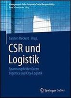 Csr Und Logistik: Spannungsfelder Green Logistics Und City-Logistik (Management-Reihe Corporate Social Responsibility)
