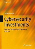 Cybersecurity Investments: Decision Support Under Economic Aspects (Progress In Is)