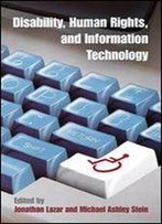 Disability, Human Rights, And Information Technology (Pennsylvania Studies In Human Rights)