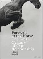 Farewell To The Horse: The Final Century Of Our Relationship