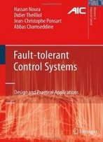 Fault-Tolerant Control Systems: Design And Practical Applications (Advances In Industrial Control)