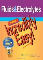 Fluids & Electrolytes Made Incredibly Easy! (Incredibly Easy! Series)