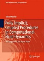 Fully Implicit, Coupled Procedures In Computational Fluid Dynamics: An Engineer's Resource Book (Fluid Mechanics And Its Applications)