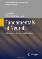 Fundamentals Of Neurois: Information Systems And The Brain (Studies In Neuroscience, Psychology And Behavioral Economics)