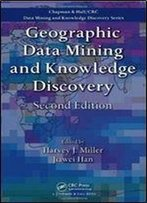 Geographic Data Mining And Knowledge Discovery, Second Edition (Chapman & Hall/Crc Data Mining And Knowledge Discovery Series)