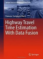 Highway Travel Time Estimation With Data Fusion (Springer Tracts On Transportation And Traffic)