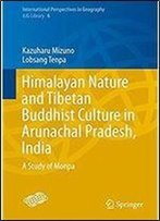 Himalayan Nature And Tibetan Buddhist Culture In Arunachal Pradesh, India: A Study Of Monpa (International Perspectives In Geography)